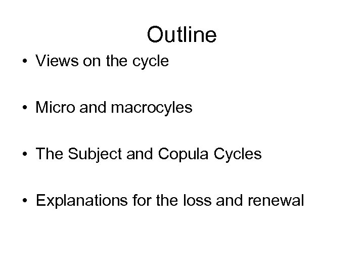 Outline • Views on the cycle • Micro and macrocyles • The Subject and