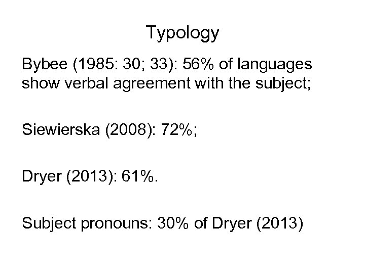 Typology Bybee (1985: 30; 33): 56% of languages show verbal agreement with the subject;