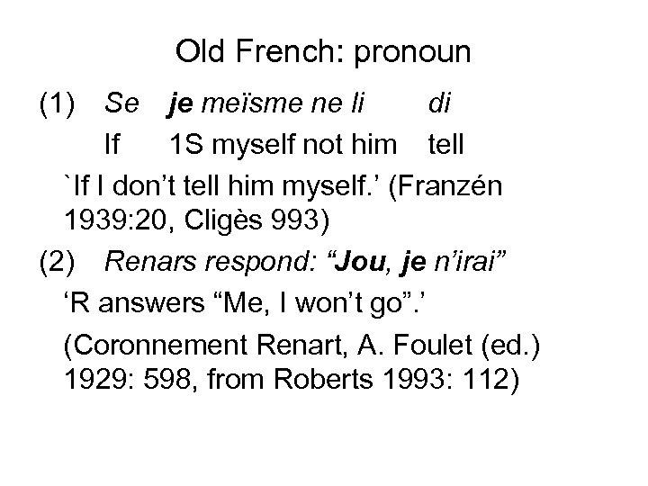 Old French: pronoun (1) Se je meïsme ne li di If 1 S myself