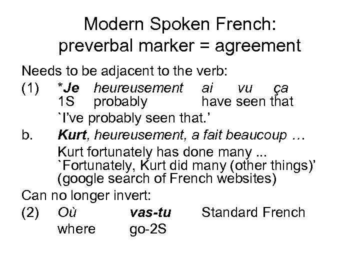 Modern Spoken French: preverbal marker = agreement Needs to be adjacent to the verb: