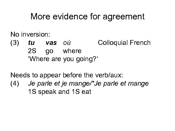 More evidence for agreement No inversion: (3) tu vas où Colloquial French 2 S
