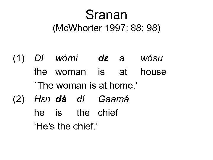 Sranan (Mc. Whorter 1997: 88; 98) (1) (2) Dí wómi dε a wósu the