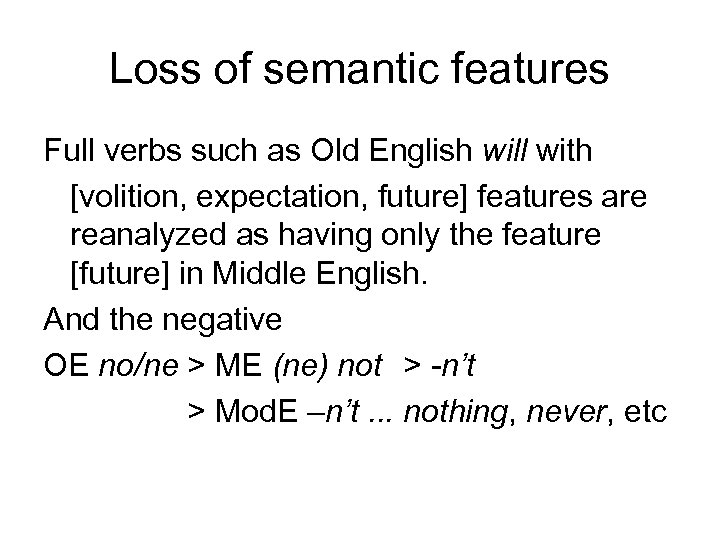 Loss of semantic features Full verbs such as Old English will with [volition, expectation,
