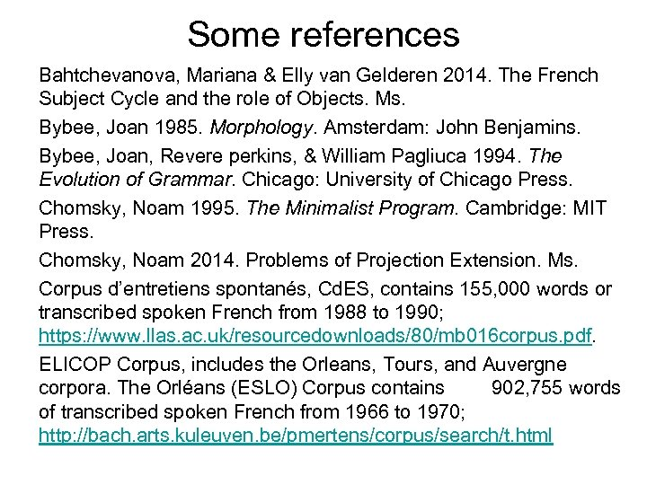 Some references Bahtchevanova, Mariana & Elly van Gelderen 2014. The French Subject Cycle and