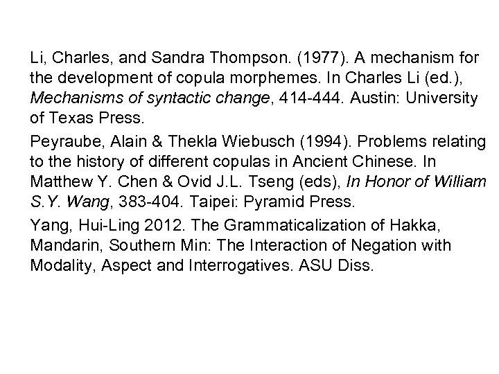 Li, Charles, and Sandra Thompson. (1977). A mechanism for the development of copula morphemes.