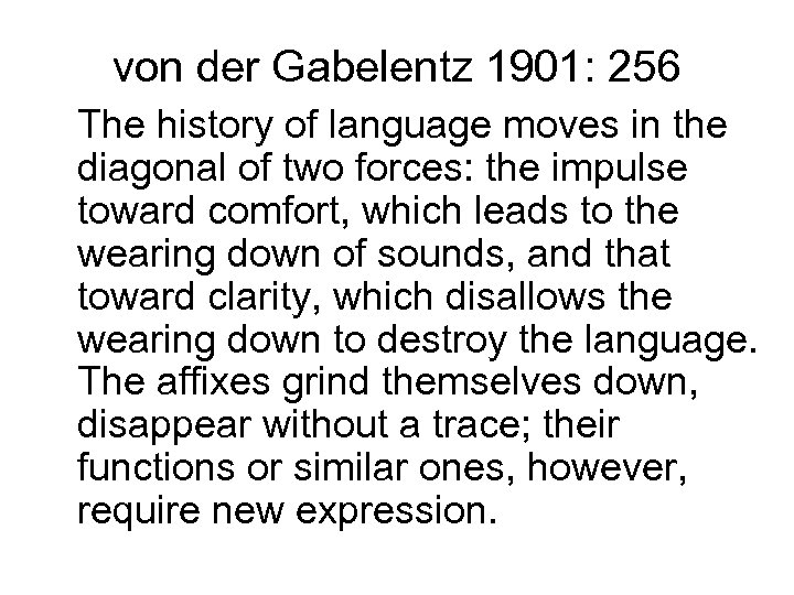 von der Gabelentz 1901: 256 The history of language moves in the diagonal of