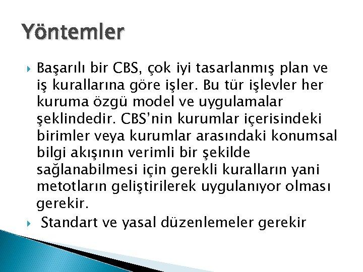 Yöntemler Başarılı bir CBS, çok iyi tasarlanmış plan ve iş kurallarına göre işler. Bu
