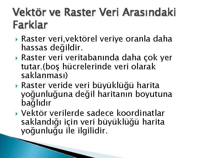 Vektör ve Raster Veri Arasındaki Farklar Raster veri, vektörel veriye oranla daha hassas değildir.