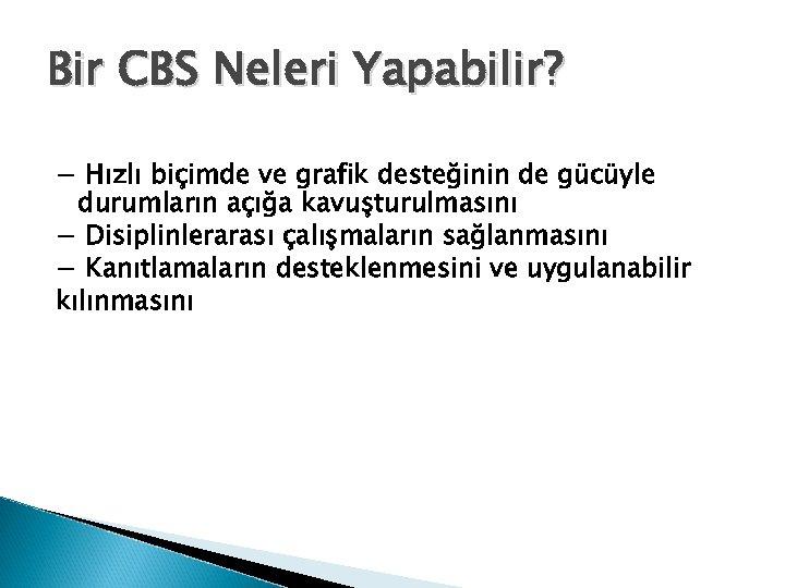 Bir CBS Neleri Yapabilir? − Hızlı biçimde ve grafik desteğinin de gücüyle durumların açığa