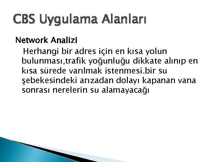 CBS Uygulama Alanları Network Analizi Herhangi bir adres için en kısa yolun bulunması, trafik