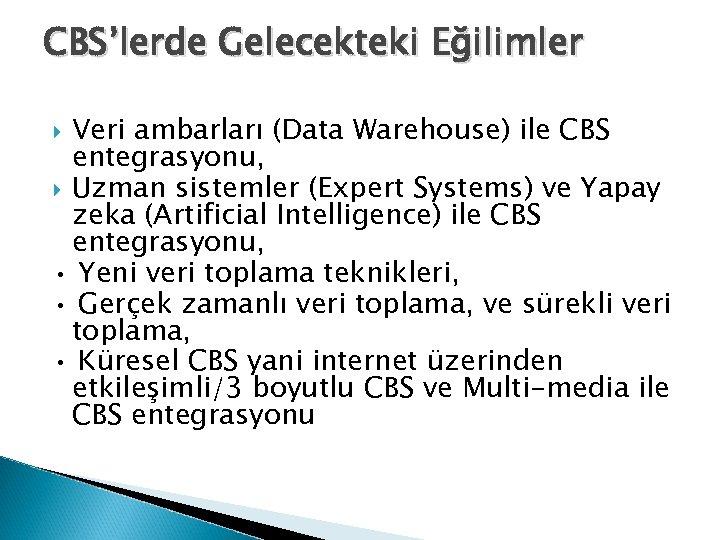 CBS'lerde Gelecekteki Eğilimler Veri ambarları (Data Warehouse) ile CBS entegrasyonu, Uzman sistemler (Expert Systems)
