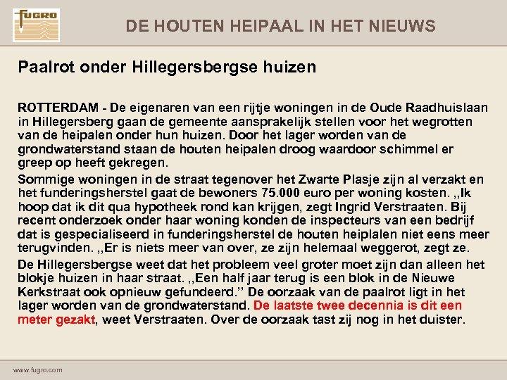 DE HOUTEN HEIPAAL IN HET NIEUWS Paalrot onder Hillegersbergse huizen ROTTERDAM - De eigenaren