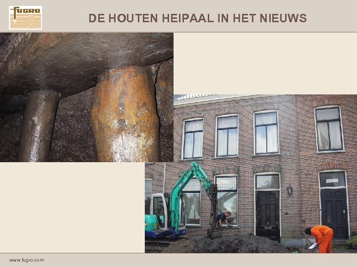 DE HOUTEN HEIPAAL IN HET NIEUWS www. fugro. com