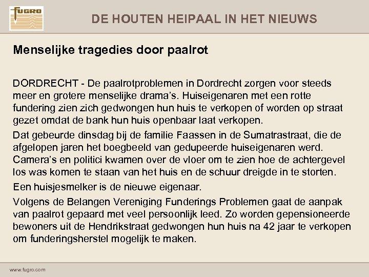 DE HOUTEN HEIPAAL IN HET NIEUWS Menselijke tragedies door paalrot DORDRECHT - De paalrotproblemen