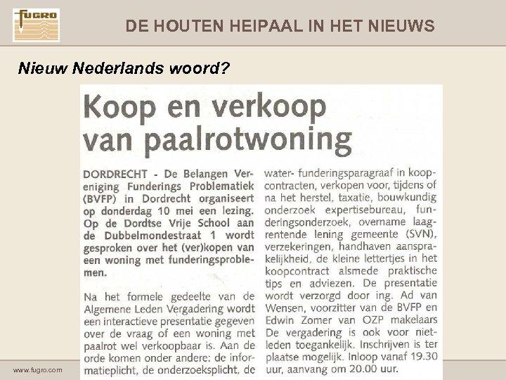 DE HOUTEN HEIPAAL IN HET NIEUWS Nieuw Nederlands woord? www. fugro. com