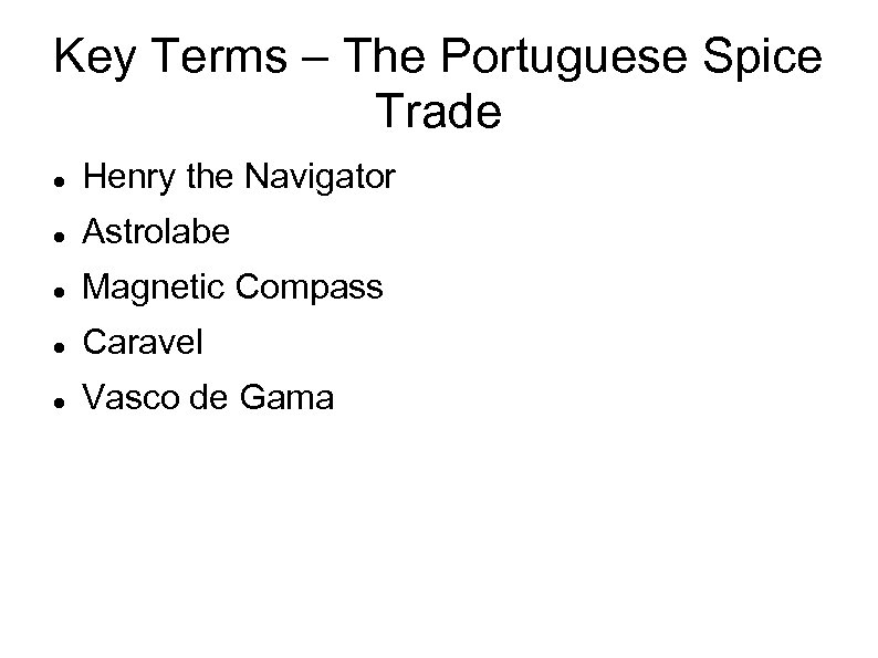 Key Terms – The Portuguese Spice Trade Henry the Navigator Astrolabe Magnetic Compass Caravel