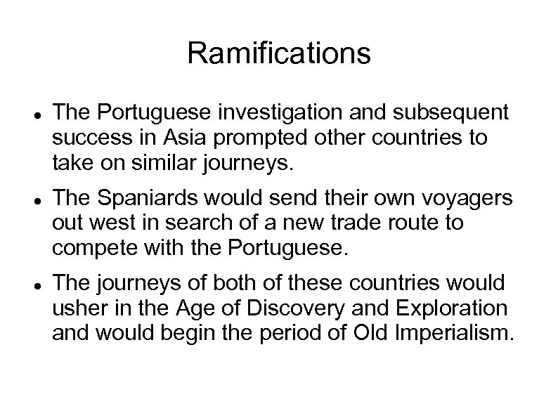 Ramifications The Portuguese investigation and subsequent success in Asia prompted other countries to take