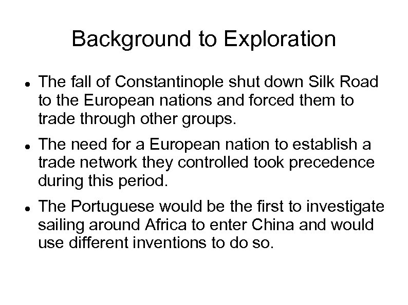 Background to Exploration The fall of Constantinople shut down Silk Road to the European