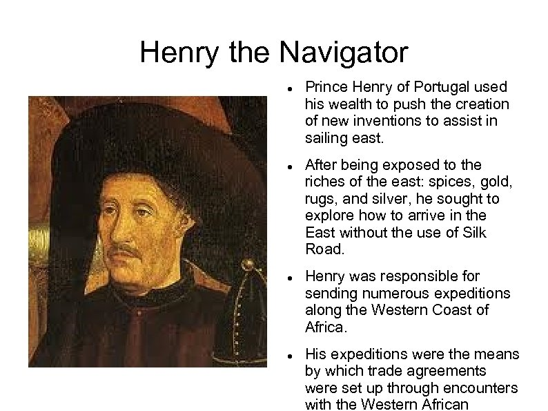 Henry the Navigator Prince Henry of Portugal used his wealth to push the creation