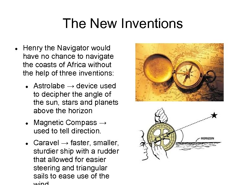 The New Inventions Henry the Navigator would have no chance to navigate the coasts