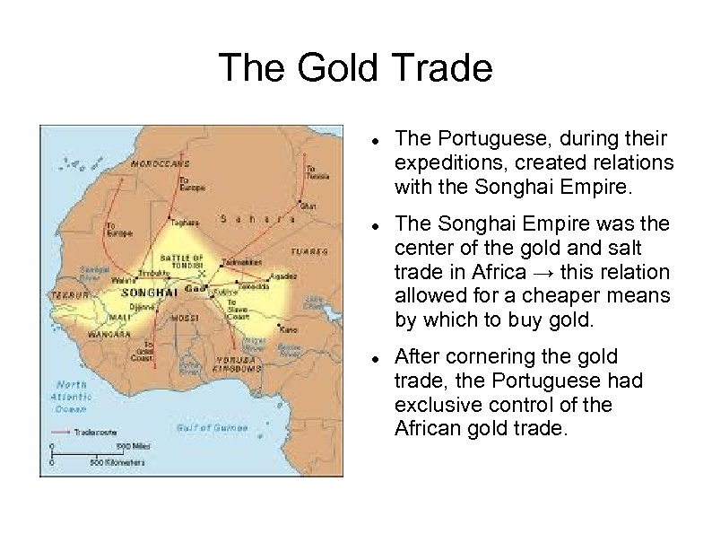 The Gold Trade The Portuguese, during their expeditions, created relations with the Songhai Empire.