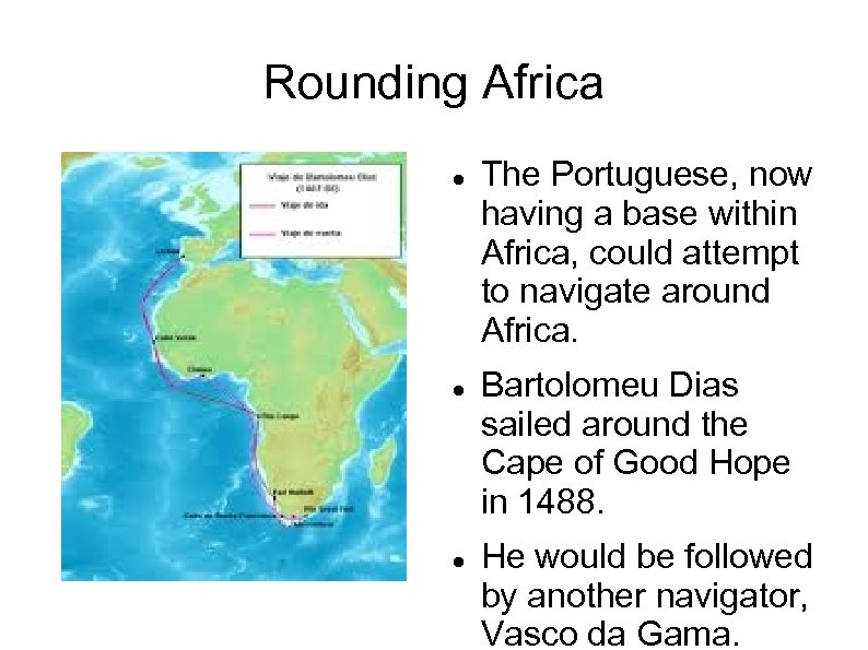 Rounding Africa The Portuguese, now having a base within Africa, could attempt to navigate