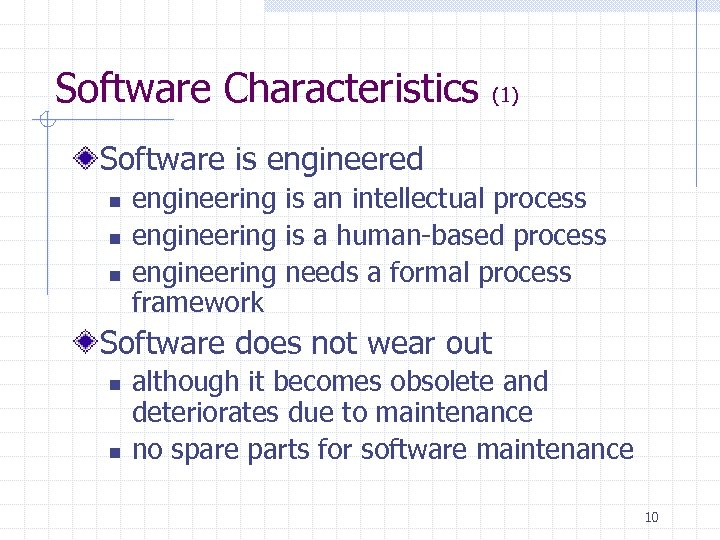 Software Characteristics (1) Software is engineered n n n engineering is an intellectual process