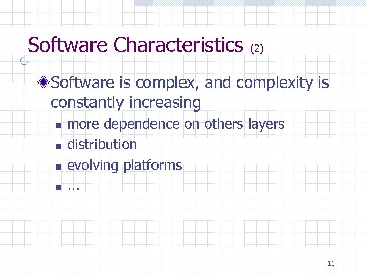 Software Characteristics (2) Software is complex, and complexity is constantly increasing n n more