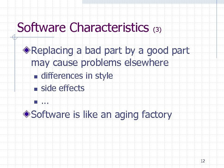 Software Characteristics (3) Replacing a bad part by a good part may cause problems