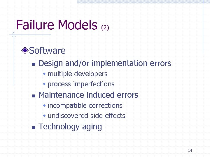 Failure Models (2) Software n Design and/or implementation errors w multiple developers w process