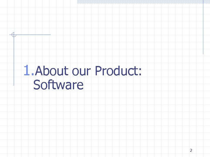 1. About our Product: Software 2