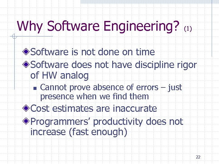 Why Software Engineering? (1) Software is not done on time Software does not have