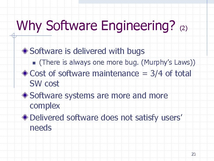 Why Software Engineering? (2) Software is delivered with bugs n (There is always one