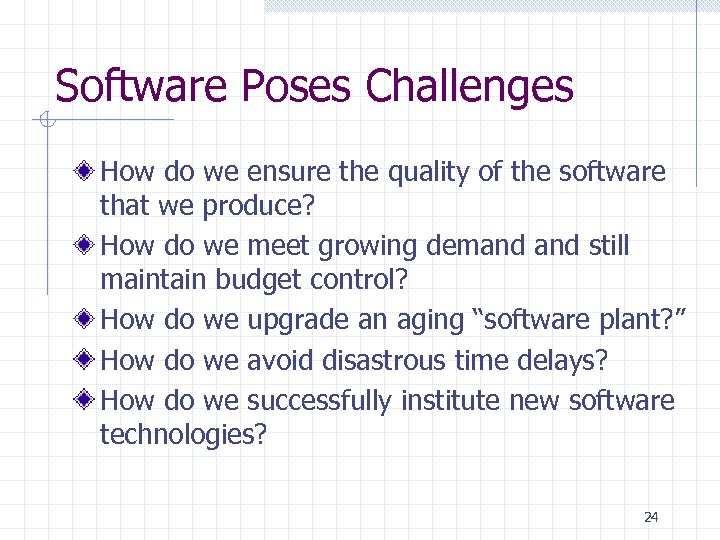 Software Poses Challenges How do we ensure the quality of the software that we