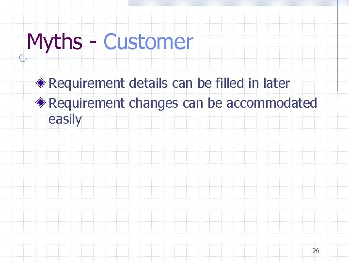 Myths - Customer Requirement details can be filled in later Requirement changes can be