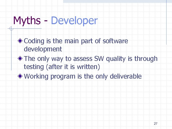 Myths - Developer Coding is the main part of software development The only way