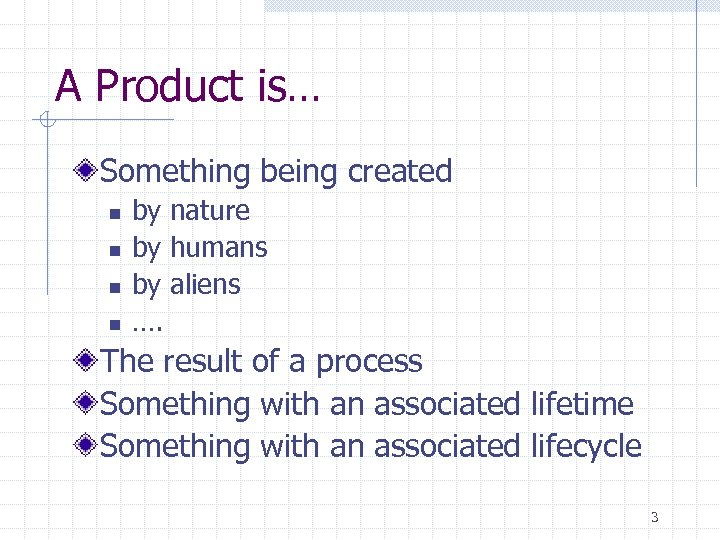 A Product is… Something being created n n by nature by humans by aliens