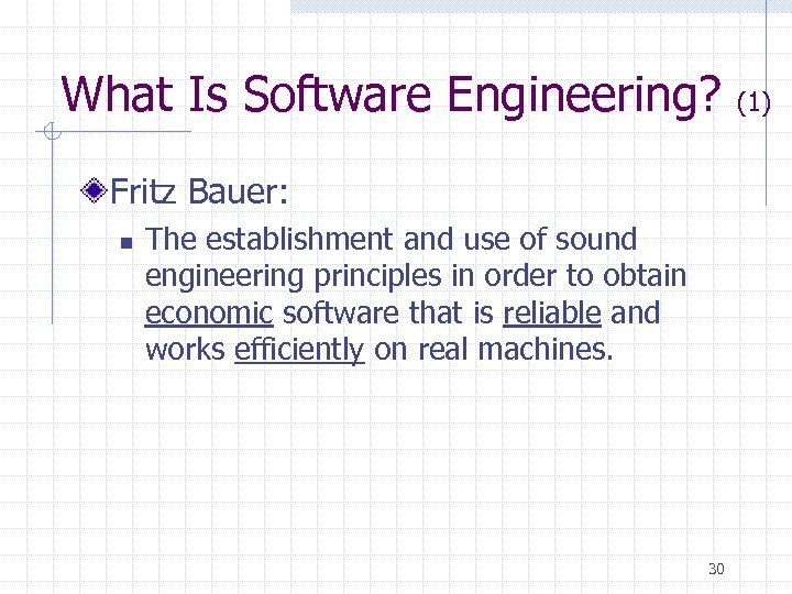 What Is Software Engineering? Fritz Bauer: n The establishment and use of sound engineering