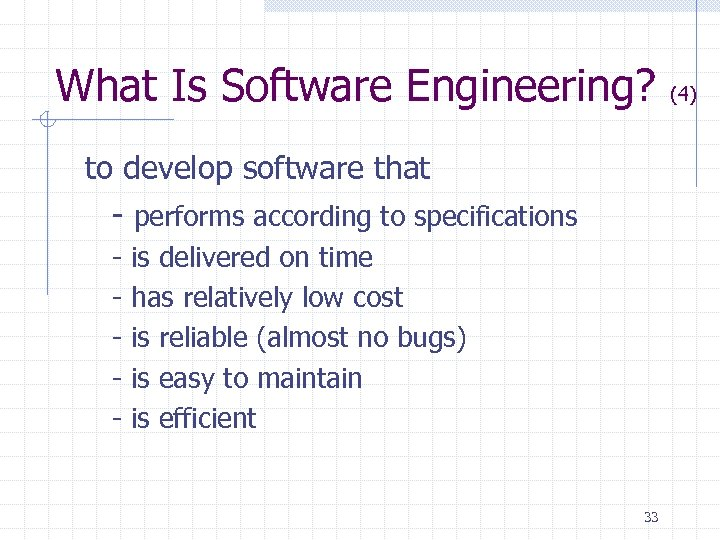 What Is Software Engineering? to develop software that - performs according to specifications -