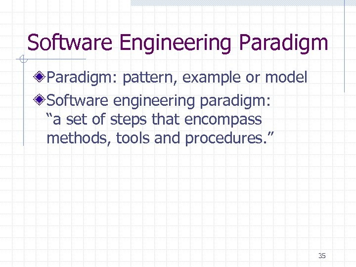 "Software Engineering Paradigm: pattern, example or model Software engineering paradigm: ""a set of steps"