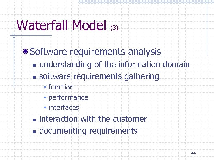 Waterfall Model (3) Software requirements analysis n n understanding of the information domain software