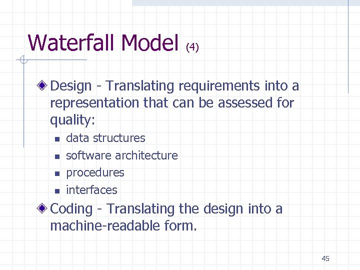 Waterfall Model (4) Design - Translating requirements into a representation that can be assessed