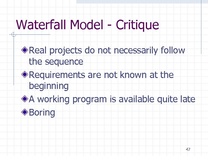 Waterfall Model - Critique Real projects do not necessarily follow the sequence Requirements are