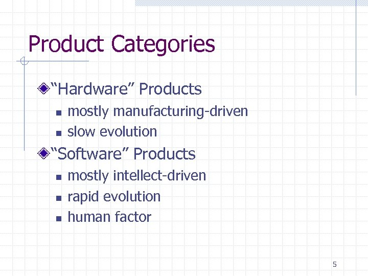 "Product Categories ""Hardware"" Products n n mostly manufacturing-driven slow evolution ""Software"" Products n n"