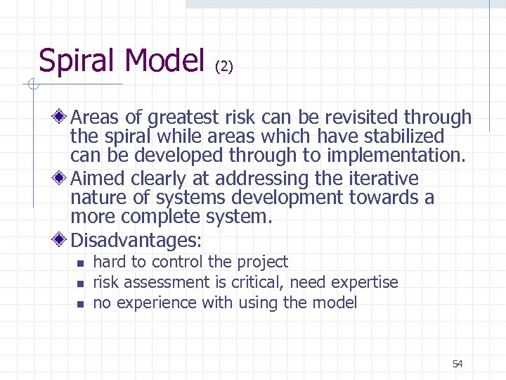 Spiral Model (2) Areas of greatest risk can be revisited through the spiral while