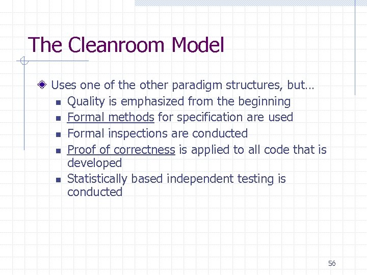 The Cleanroom Model Uses one of the other paradigm structures, but… n Quality is