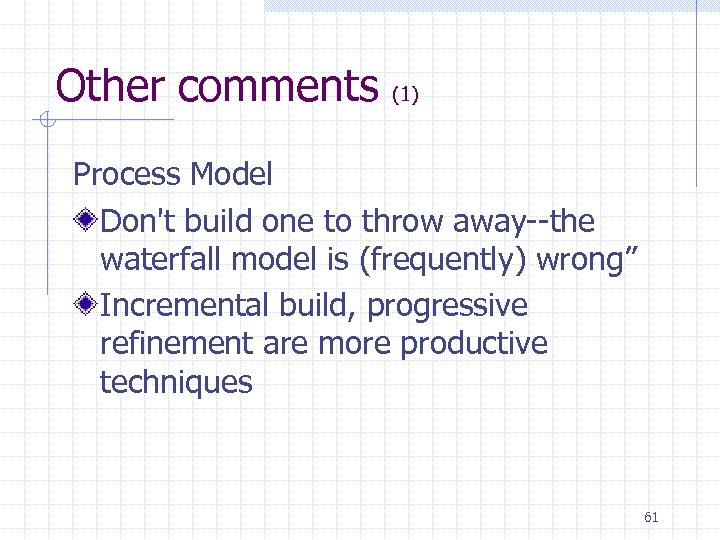 Other comments (1) Process Model Don't build one to throw away--the waterfall model is