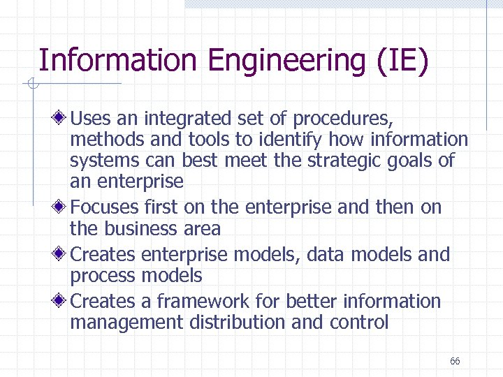Information Engineering (IE) Uses an integrated set of procedures, methods and tools to identify