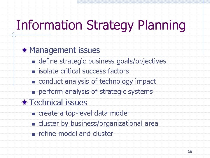 Information Strategy Planning Management issues n n define strategic business goals/objectives isolate critical success