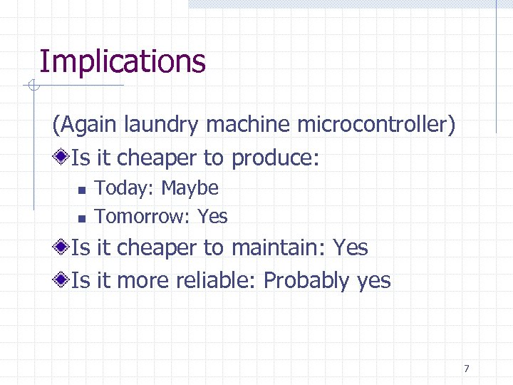 Implications (Again laundry machine microcontroller) Is it cheaper to produce: n n Today: Maybe